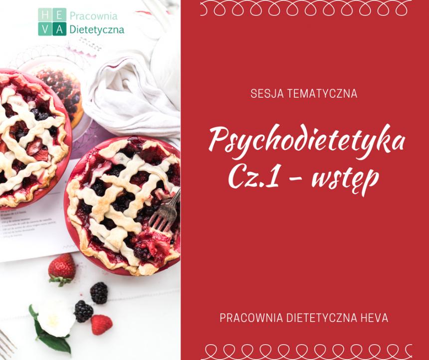 Psychodietetyka – czym się zajmuje? Ważna rola psychiki w zmianie nawyków żywieniowych.