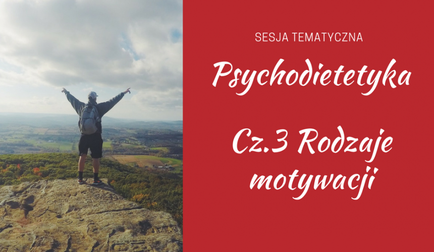Psychodietetyka – Jak skutecznie zmotywować się do zmiany odżywiania? Rodzaje i cechy motywacji