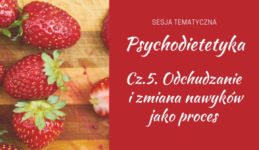 Psychodietetyka – Odchudzanie i zmiana nawyków jako proces